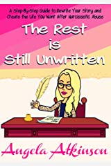 The Rest is Still Unwritten: How to Rewrite Your Story After Narcissistic Abuse (Detoxify Your Life Book 7) Kindle Edition