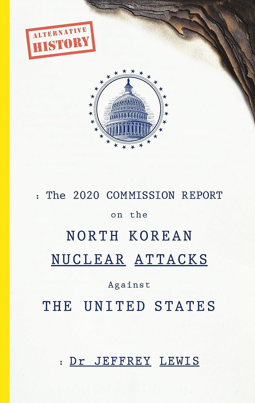 主要なベルト出版The 2020 Commission Report on the North Korean Nuclear Attacks Against The United States (English Edition)