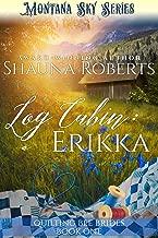 Log Cabin: Erikka (Quilting Bee Brides Book 1)