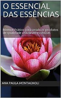 O Essencial das Essências: Manual Prático para produzir produtos de qualidade utilizando essências