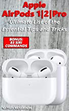 Apple AirPods 1/2/Pro - Ultimate List of the Essential Tips and Tricks (Bonus: 83 Siri Commands) (English Edition)