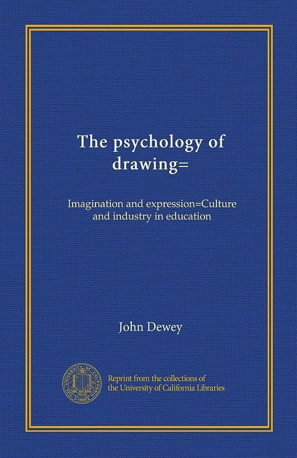 ペチコート立方体エンジニアThe psychology of drawing=: Imagination and expression=Culture and industry in education