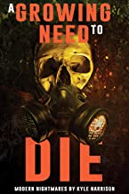 A Growing Need to Die: And Other Modern Nightmares (Never Sleep Again)