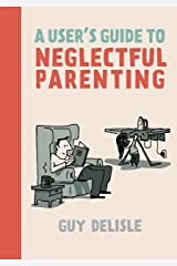 A User's Guide to Neglectful Parenting Kindle Edition