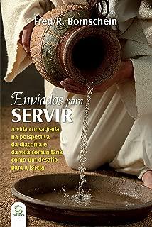 Enviados para servir: A vida consagrada na perspectiva do celibato, diaconia e vida comunitária como um desafio para a igreja evangélica (Portuguese Edition)