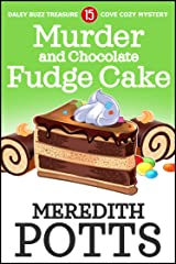 Murder and Chocolate Fudge Cake (Daley Buzz Treasure Cove Cozy Mystery Book 15) Kindle Edition