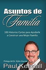 Asuntos de Familia: 100 Historias Cortas para Ayudarle a Construir una Mejor Familia (Spanish Edition) Kindle Edition