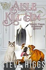 Aisle Kill Him: Felicity Philips Investigates Book 3 Kindle Edition