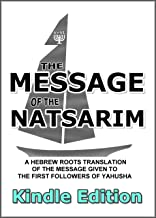 Message Of The Natsarim: A Hebrew Roots Translation Of The Message Given To The First Followers Of Yahusha