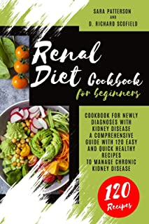 Renal Diet Cookbook for beginners: Cookbook for newly diagnoses with kidney disease A comprehensive guide with 120 easy an...