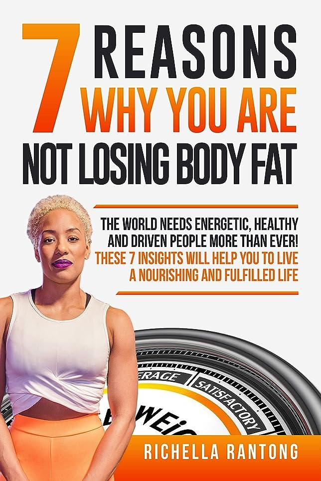 はっきりしない労働承認7 Reasons Why You Are Not Losing Body Fat: The World Needs Energetic, Healthy, and Driven People More Than Ever! These 7 Insights Will Help You To Live ... and Fulfilled Live (English Edition)