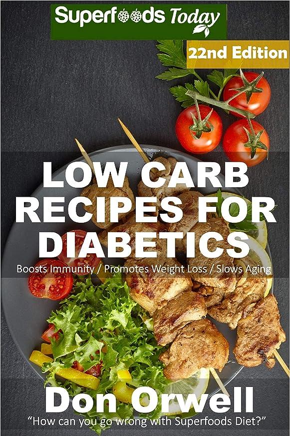 虚弱動的主観的Low Carb Recipes For Diabetics: Over 310 Low Carb Diabetic Recipes with Quick and Easy Cooking Recipes full of Antioxidants and Phytochemicals (Low Carb ... Transformation Book 18) (English Edition)
