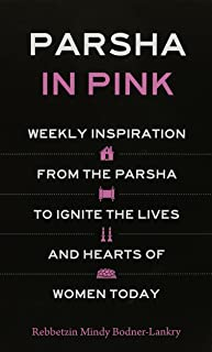 Parsha in Pink - Weekly inspiration from the Parsha to ignite the lives and Hearts of Women Today