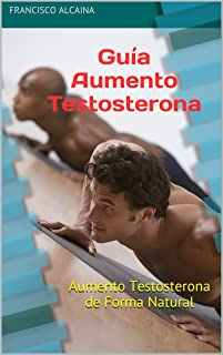 Guía AumentoTestosterona: Aumento Testosterona de Forma Natural
