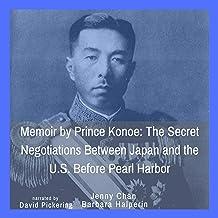 Memoir by Prince Konoe: The Secret Negotiations Between Japan and the U.S. Before Pearl Harbor