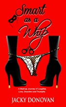 Smart as a Whip: A Madcap Journey of Laughter, Love, Disasters and Triumphs
