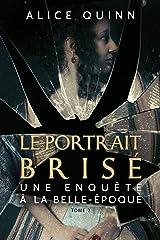 Le Portrait brisé (Une enquête à la Belle-Époque t. 2) Format Kindle