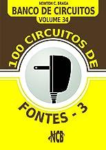 100 Circuitos de Fontes - III (Banco de Circuitos Livro 34) (Portuguese Edition)