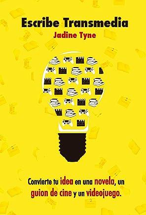Escribe Transmedia: Convierte tu idea en una novela, un guion de cine y un videojuego (Spanish Edition)