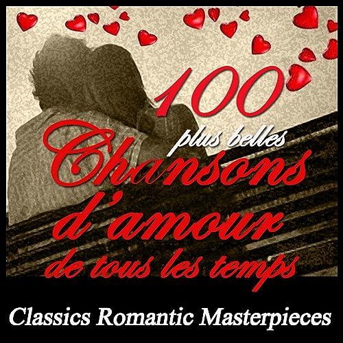 100 Plus Belles Chansons Damour De Tous Les Temps Classic