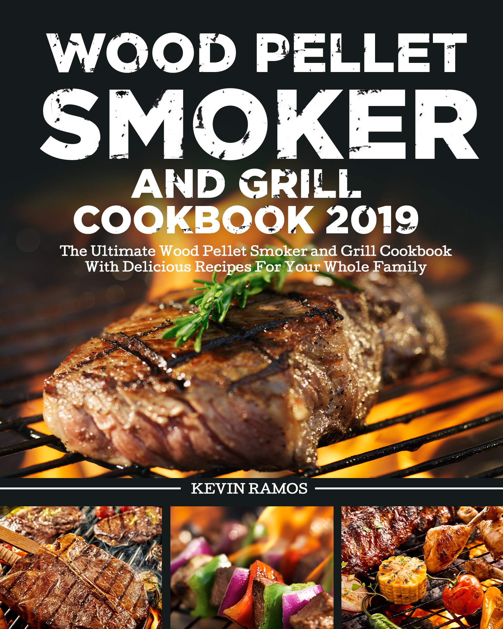 Wood Pellet Smoker And Grill Cookbook 2019: The Ultimate Wood Pellet Smoker And Grill Cookbook With Delicious Recipes For ...