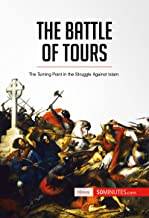 The Battle of Tours: The Turning Point in the Struggle Against Islam (History) (English Edition)