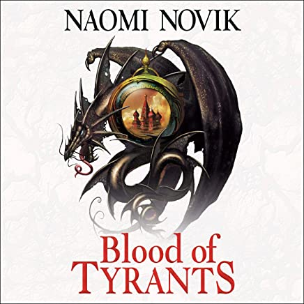 Blood of Tyrants: The Temeraire Series, Book 8
