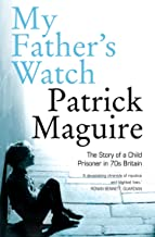 My Father's Watch: The Story of a Child Prisoner in 70s Britain: The Story of a Child Prisoner in 70's Britain