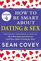 """Decision #4: How to Be Smart About Dating & Sex: Previously published as part of """"The 6 Most Important Decisions You'll Ever Make"""" Kindle Edition"""