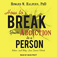 How to Break Your Addiction to a Person: When - and Why - Love Doesn't Work