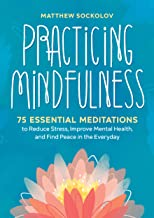 Practicing Mindfulness: 75 Essential Meditations to Reduce Stress, Improve Mental Health,..