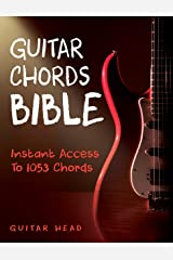 Guitar Chords Bible: Instant Access To 1053 Chords with Chord Functions And Progressions (Guitar Chord Mastery Book 2) Kindle Edition