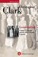 I sonnambuli: Come l'Europa arrivò alla Grande Guerra (Italian Edition)