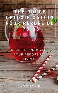 THÉ ROUGE DÉTOXIFICATION POUR PERDRE DU POIDS : RECETTE ÉPROUVÉE POUR PERDRE 10 LIVRES (French Edition)