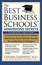 The Best Business Schools' Admissions Secrets: A Former Harvard Business School Admissions Board Member Reveals the Insider Keys to Getting In