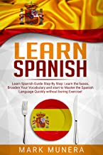 Learn Spanish: Learn Spanish Guide Step by Step: Learn the bases, Broaden Your Vocabulary and start to Master Spanish Quickly without boring Exercises!