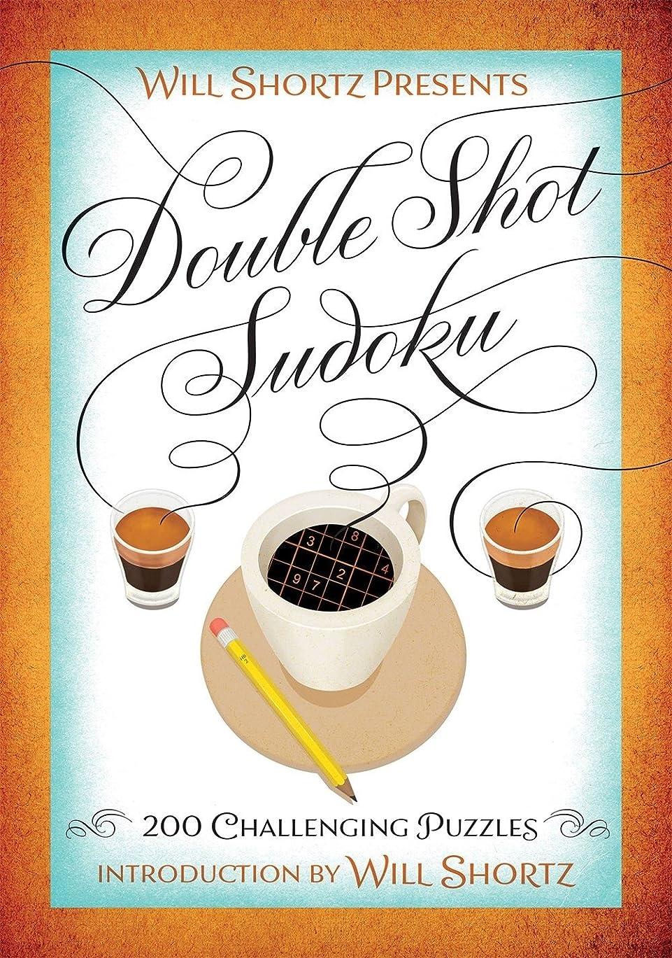 同一の言い直す金額Will Shortz Presents Double Shot Sudoku: 200 Challenging Puzzles