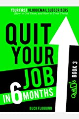 Quit Your Job in 6 Months: Book 3: Your First 10,000 Email Subscribers (How to Get Them, and How to Treat Them) Kindle Edition