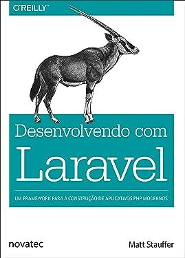 Desenvolvendo com Laravel: Um framework para a construção de aplicativos PHP modernos (Portuguese Edition)