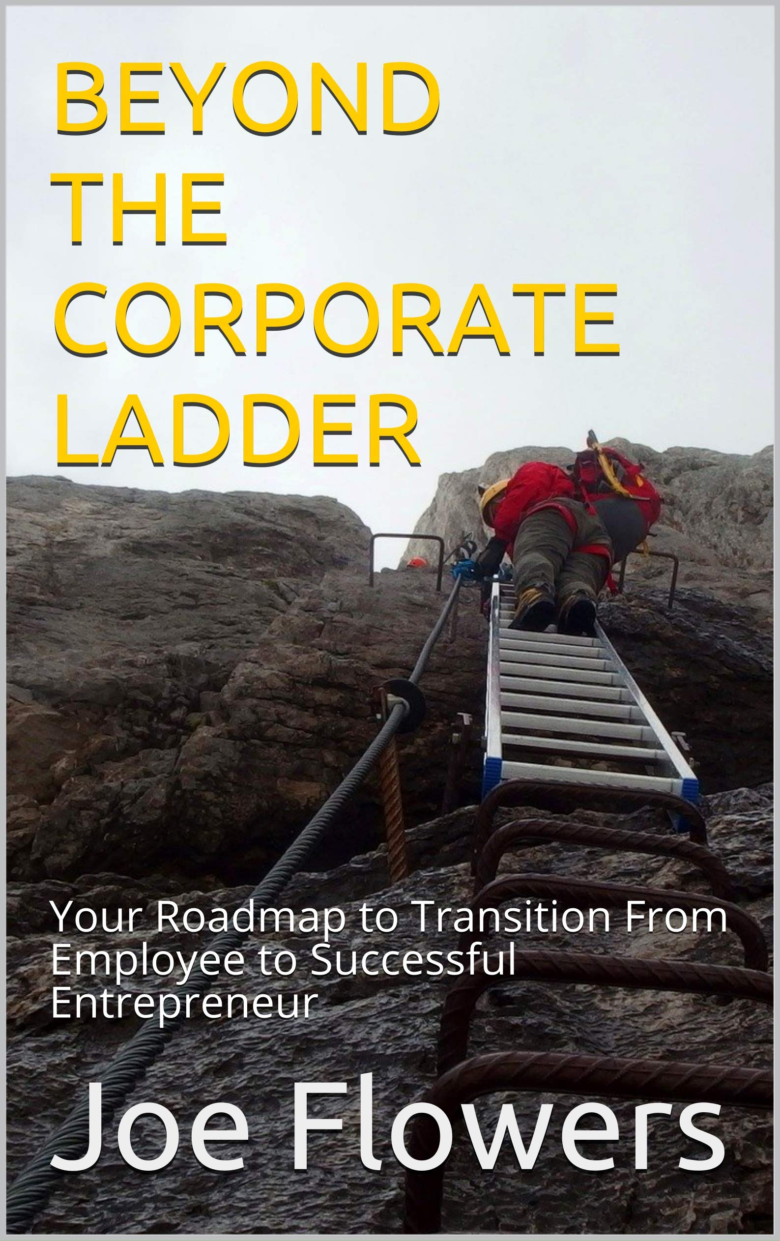 Beyond the Corporate Ladder: Your Roadmap to Transition From Employee to Successful Entrepreneur