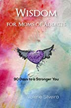 Wisdom for Moms of Addicts: 90 Days to a Stronger You