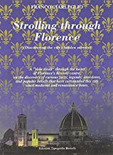 """Strolling through Florence (Discovering the city's hidden secrets): A """"slow stroll"""" through the heart of Florence's historic centre, on the discovery ... city since medieval and renaissance times"""
