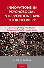 Innovations in Psychosocial Interventions and Their Delivery: Leveraging Cutting-Edge Science to Improve the World's Menta...
