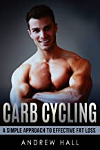Carb Cycling: A Simple Approach to Effective Fat Loss While Retaining Muscle that Works (Weight Loss, Dieting,)