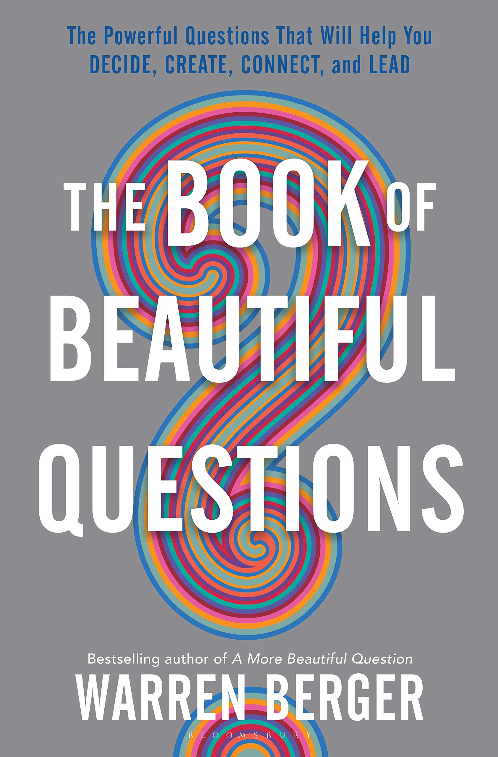 Image OfThe Book Of Beautiful Questions: The Powerful Questions That Will Help You Decide, Create, Connect, And Lead