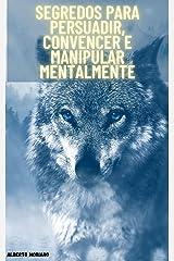 Segredos para persuadir, convencer e manipular mentalmente (AUTO-AJUDA E DESENVOLVIMENTO PESSOAL Livro 17) eBook Kindle