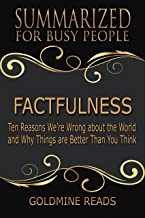 Summary: Factfulness - Summarized for Busy People: Ten Reasons We're Wrong About the World and Why Things Are Better Than ...