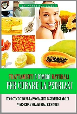 Psoriasi Cura: Trattamenti e rimedi naturali per curare la psoriasi (psoriasi, cura psoriasi,come cura psoriasi)