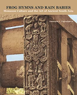 Frog Hymns and Rain Babies: Monsoon Culture and the Art of Ancient South Asia