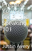 Prepare Yourself for Public Speaking 101 (English Edition)
